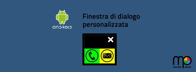 Android creare una finestra di dialogo personalizzata michele pisani - Creare finestra popup ...