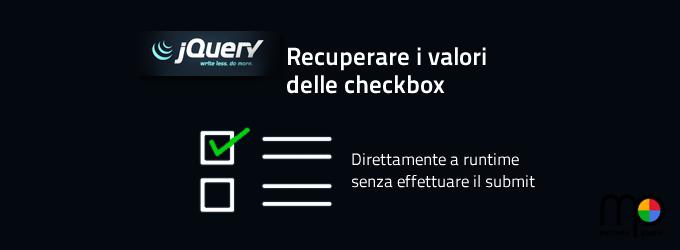 Ottenere i valori delle checkbox selezionate senza il submit con jQuery
