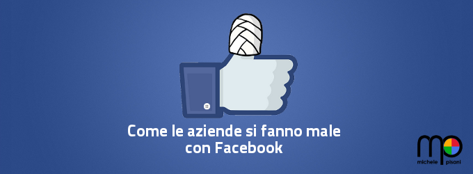 Come le aziende si possono far male con Facebook