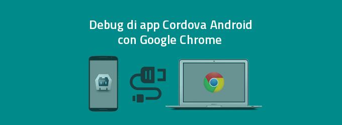 Debug di applicazioni Cordova Phonegap con Chrome