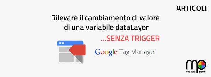 google tag manager - rilevare il cambiamento di valore di una variabile senza trigger