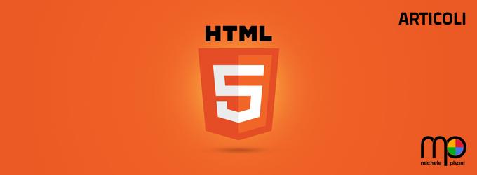 HTML5 - Articoli relativi alle tecniche, informazioni e suggerimenti per l'utilizzo in applicativi web
