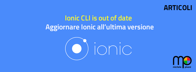 Ionic CLI is out of date - Aggiornare Ionic CLI all'ultima versione