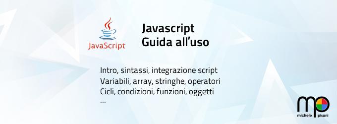 Javascript - Guida di base: sintassi, istruzioni, oggetti, ecc...