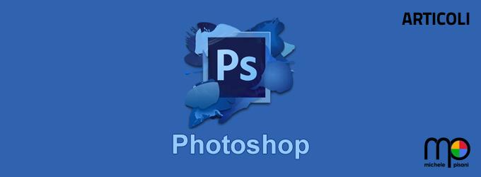 Photoshop - Articoli e videotutorial chiari semplici e veloci per massimizzare i tuoi risultati