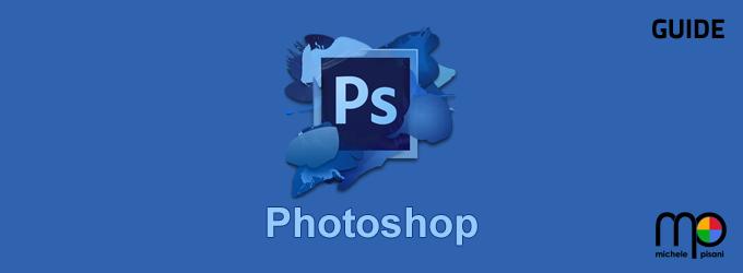 Photoshop - Guide e video sulle principali funzionalità del programma, sia di base che avanzati