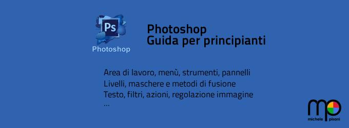 Photoshop - Guida per principianti: strumenti, livelli, maschere, azioni, filtri e molto altro