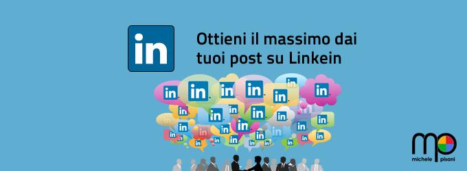 Come massimizzare il rendimento dei vostri post su Linkedin
